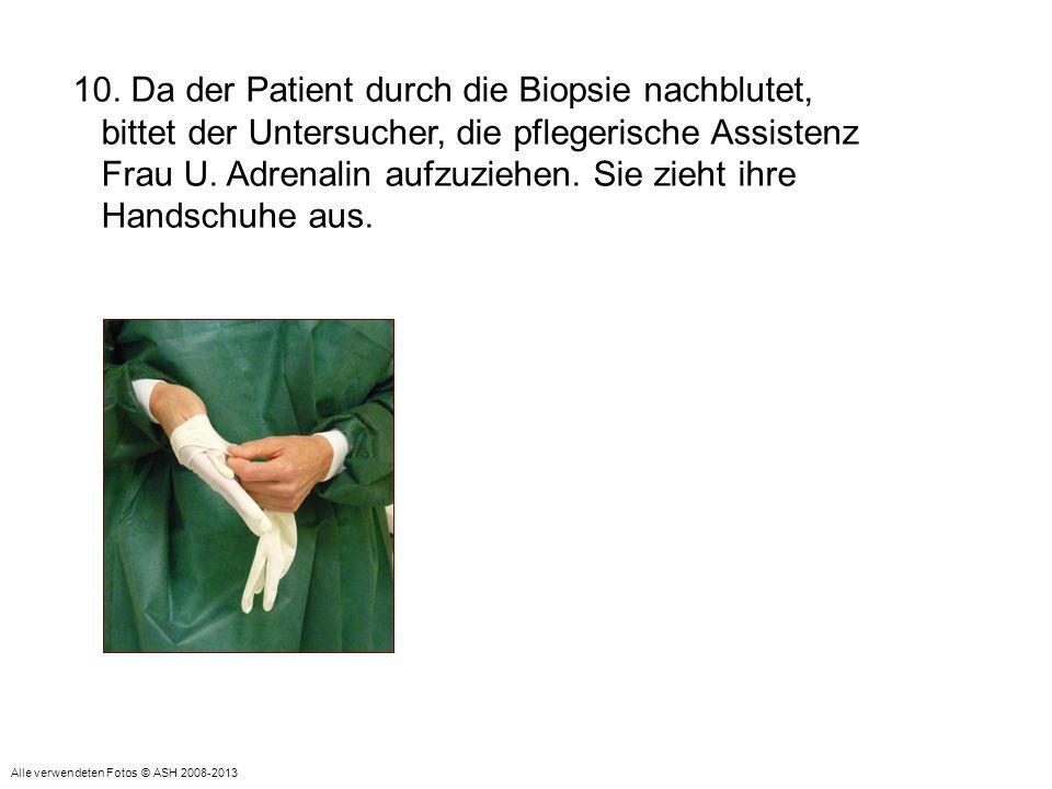 10. Da der Patient durch die Biopsie nachblutet,