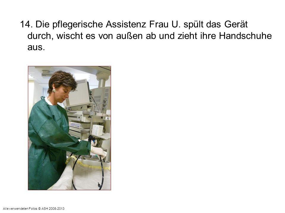 14. Die pflegerische Assistenz Frau U. spült das Gerät