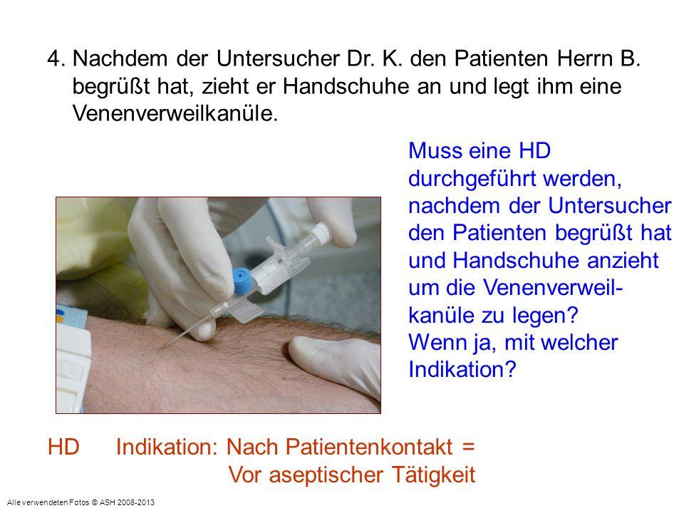 4. Nachdem der Untersucher Dr. K. den Patienten Herrn B.