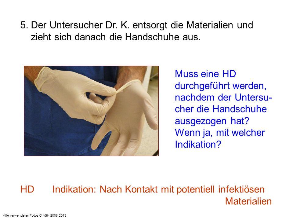 5. Der Untersucher Dr. K. entsorgt die Materialien und