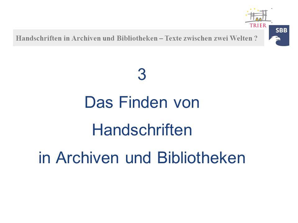 3 Das Finden von Handschriften in Archiven und Bibliotheken