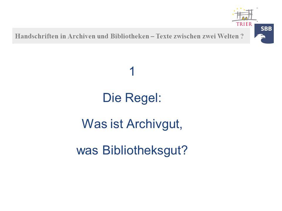 1 Die Regel: Was ist Archivgut, was Bibliotheksgut