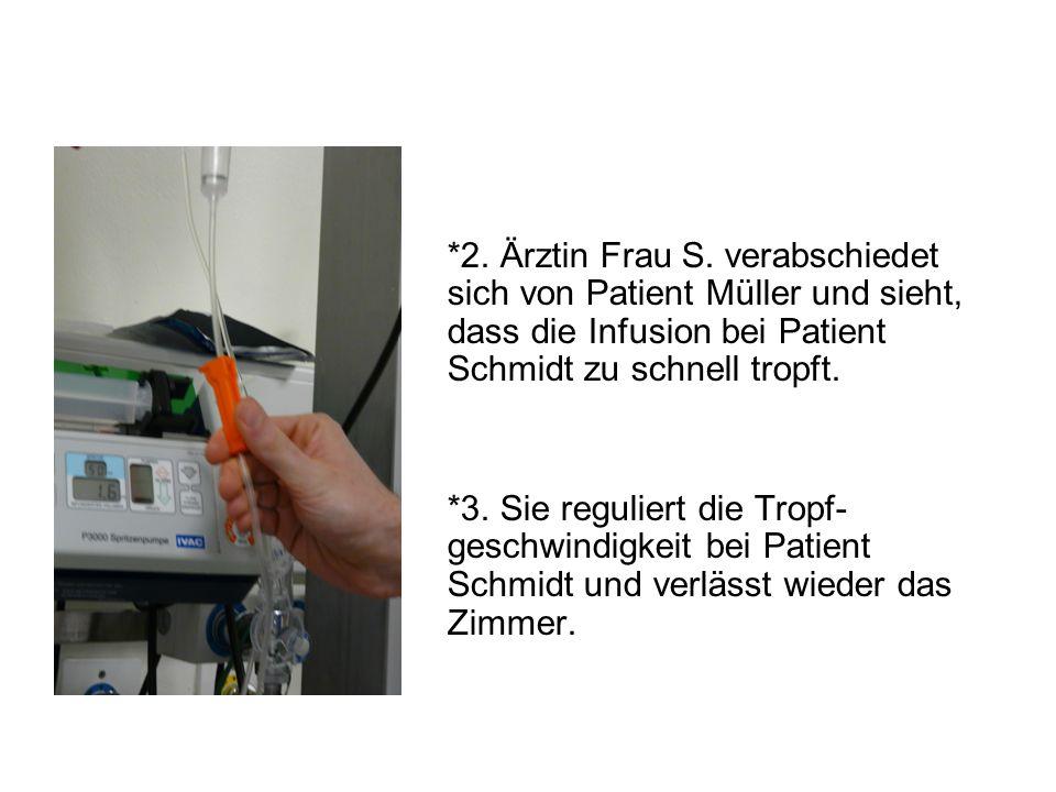*2. Ärztin Frau S. verabschiedet sich von Patient Müller und sieht, dass die Infusion bei Patient Schmidt zu schnell tropft.
