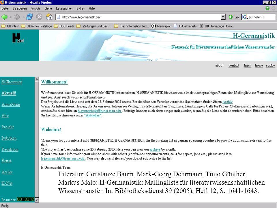 Literatur: Constanze Baum, Mark-Georg Dehrmann, Timo Günther, Markus Malo: H-Germanistik: Mailingliste für literaturwissenschaftlichen Wissenstransfer.