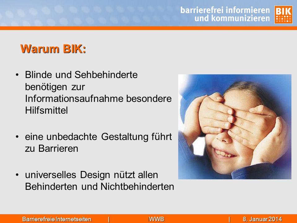 Warum BIK: Blinde und Sehbehinderte benötigen zur Informationsaufnahme besondere Hilfsmittel. eine unbedachte Gestaltung führt zu Barrieren.