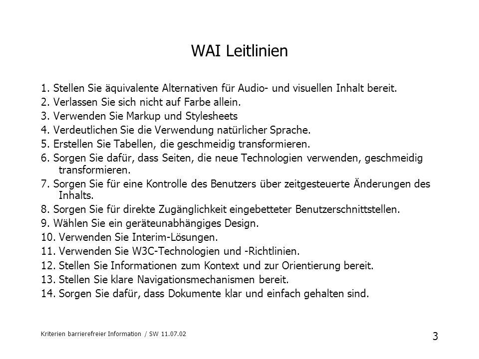 WAI Leitlinien 1. Stellen Sie äquivalente Alternativen für Audio- und visuellen Inhalt bereit. 2. Verlassen Sie sich nicht auf Farbe allein.