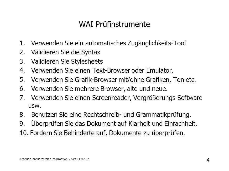 WAI Prüfinstrumente 1. Verwenden Sie ein automatisches Zugänglichkeits-Tool. 2. Validieren Sie die Syntax.