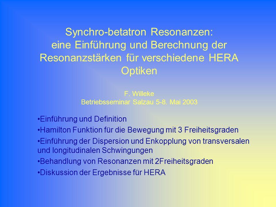 Synchro-betatron Resonanzen: eine Einführung und Berechnung der Resonanzstärken für verschiedene HERA Optiken F. Willeke Betriebsseminar Salzau 5-8. Mai 2003