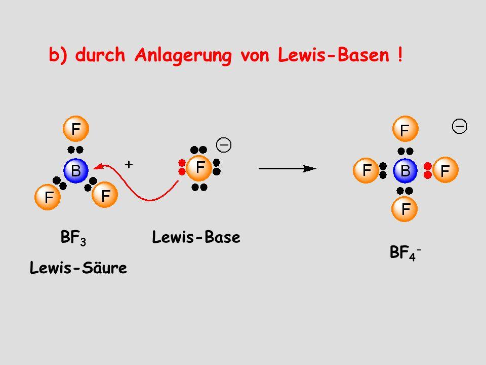 b) durch Anlagerung von Lewis-Basen !