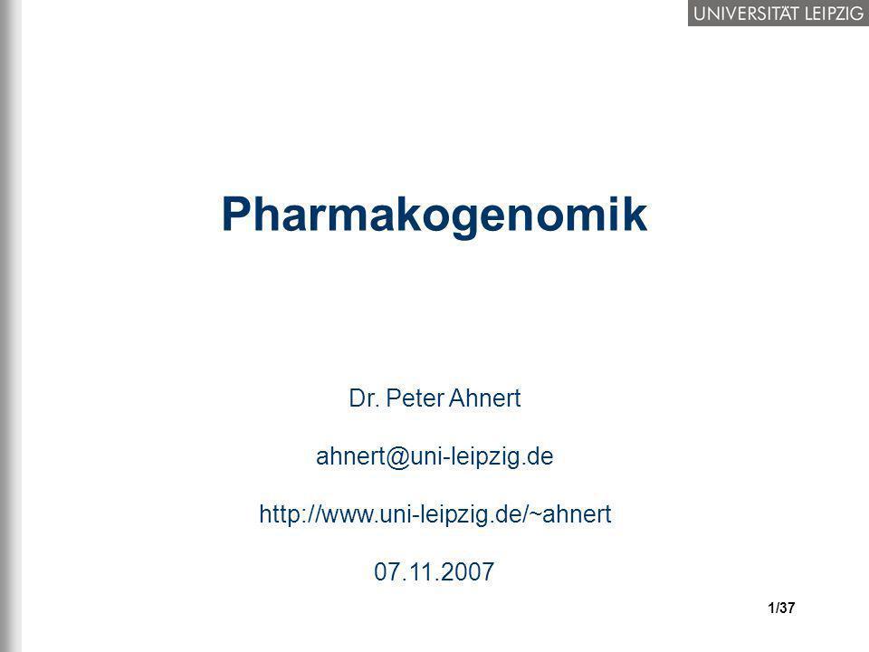 Pharmakogenomik Dr. Peter Ahnert ahnert@uni-leipzig.de