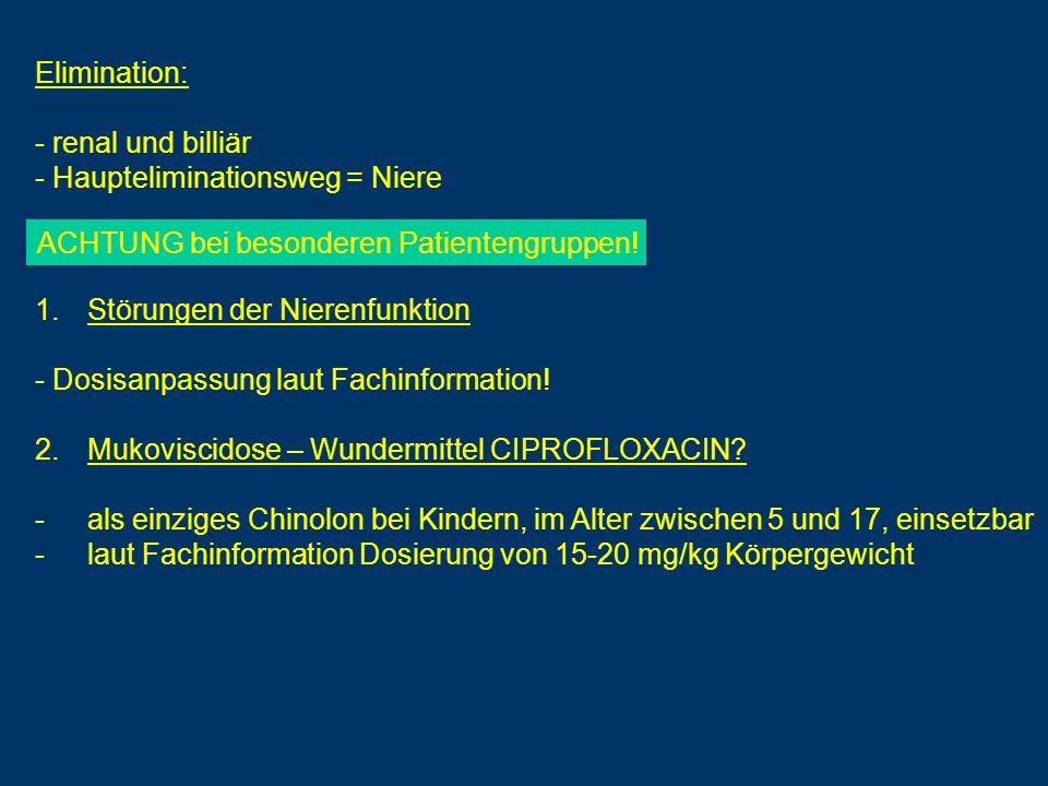 Elimination: renal und billiär. Haupteliminationsweg = Niere. ACHTUNG bei besonderen Patientengruppen!
