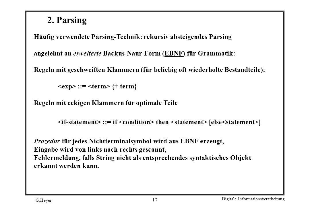 2. Parsing Häufig verwendete Parsing-Technik: rekursiv absteigendes Parsing. angelehnt an erweiterte Backus-Naur-Form (EBNF) für Grammatik: