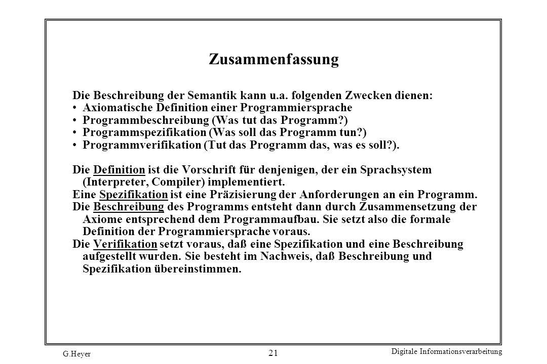 Zusammenfassung Die Beschreibung der Semantik kann u.a. folgenden Zwecken dienen: Axiomatische Definition einer Programmiersprache.