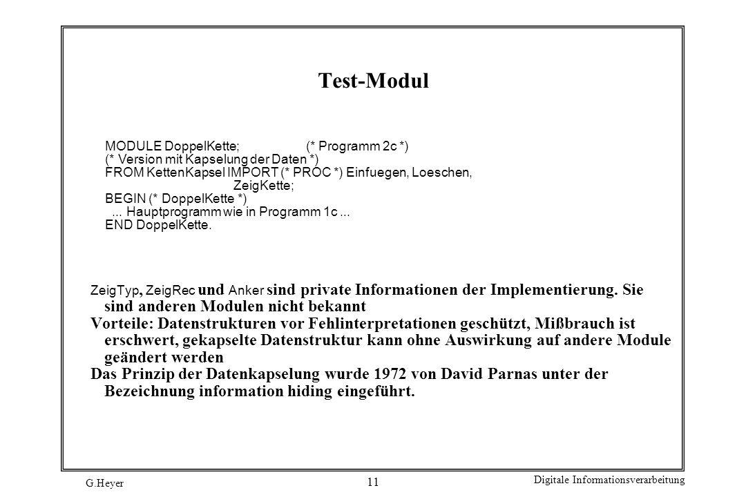 Test-Modul MODULE DoppelKette; (* Programm 2c *) (* Version mit Kapselung der Daten *)