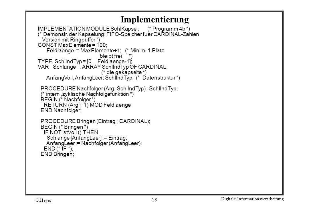Implementierung IMPLEMENTATION MODULE SchlKapsel; (* Programm 4b *)