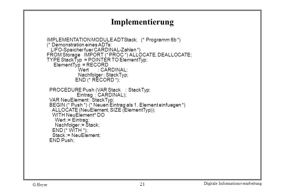 Implementierung IMPLEMENTATION MODULE ADTStack; (* Programm 6b *)