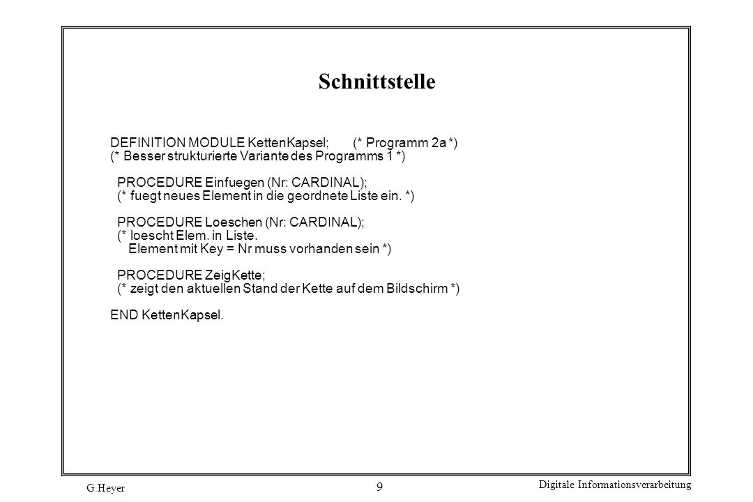 Schnittstelle DEFINITION MODULE KettenKapsel; (* Programm 2a *)