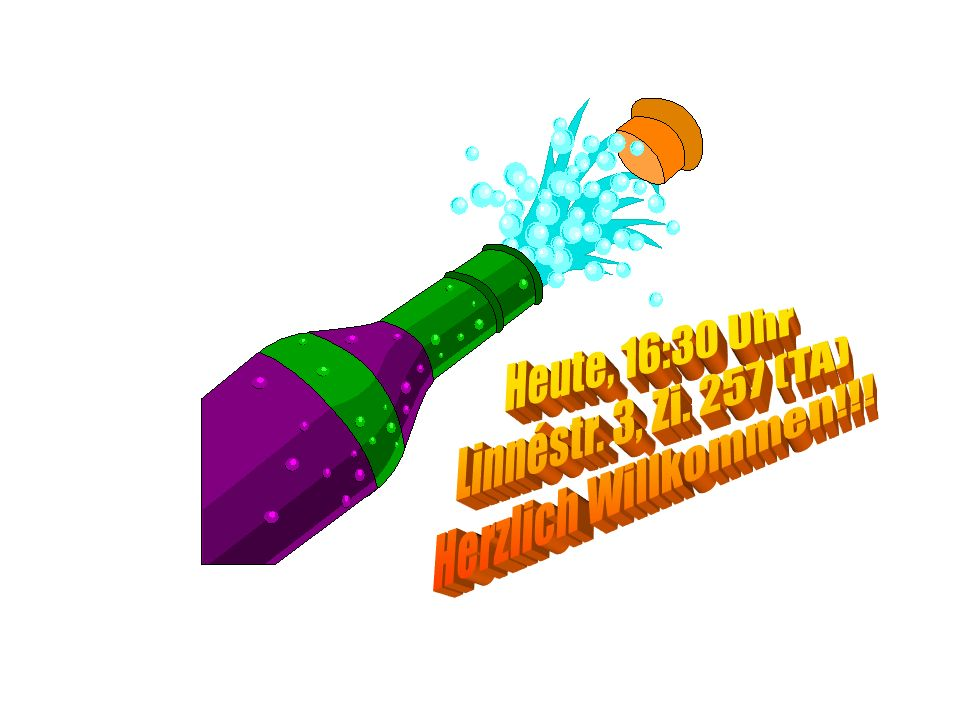 Heute, 16:30 Uhr Linnéstr. 3, Zi. 257 (TA) Herzlich Willkommen!!!
