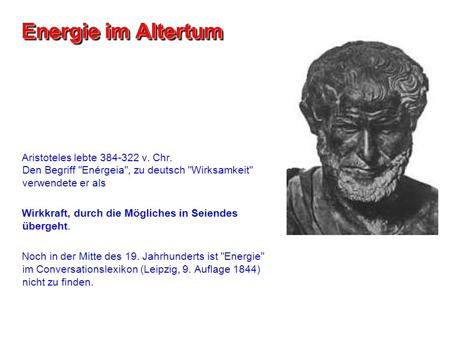 Energie im Altertum Aristoteles lebte 384-322 v. Chr. Den Begriff Enérgeia , zu deutsch Wirksamkeit verwendete er als.