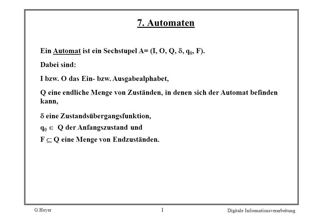 7. Automaten Ein Automat ist ein Sechstupel A= (I, O, Q, , q0, F).