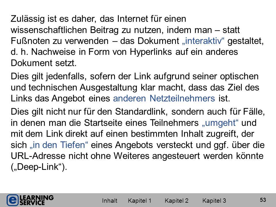 """Zulässig ist es daher, das Internet für einen wissenschaftlichen Beitrag zu nutzen, indem man – statt Fußnoten zu verwenden – das Dokument """"interaktiv gestaltet, d. h. Nachweise in Form von Hyperlinks auf ein anderes Dokument setzt."""