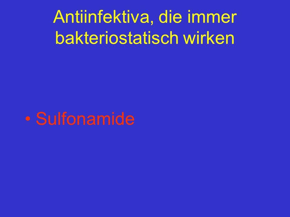 Antiinfektiva, die immer bakteriostatisch wirken