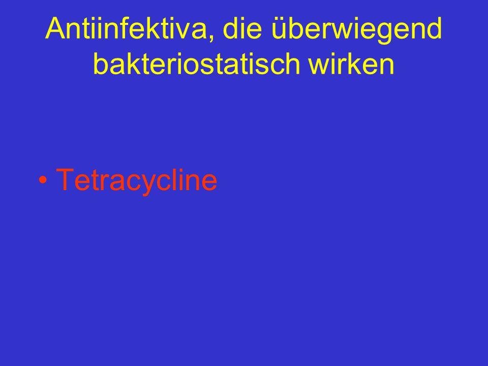 Antiinfektiva, die überwiegend bakteriostatisch wirken