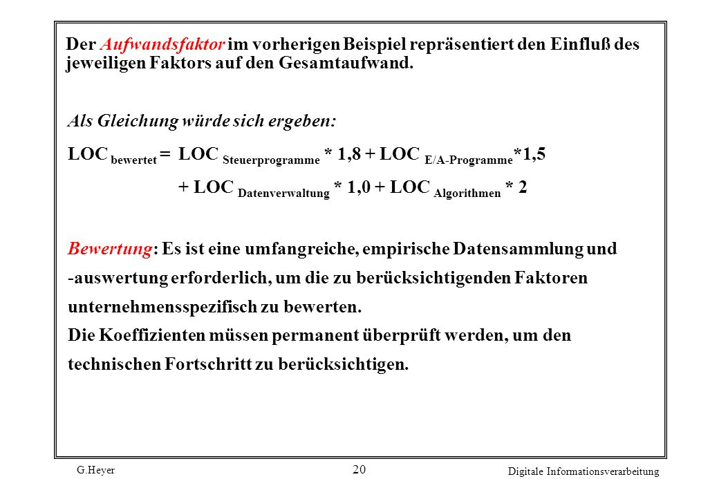 Der Aufwandsfaktor im vorherigen Beispiel repräsentiert den Einfluß des jeweiligen Faktors auf den Gesamtaufwand.