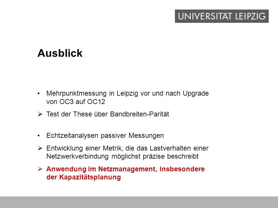 Ausblick Mehrpunktmessung in Leipzig vor und nach Upgrade von OC3 auf OC12. Test der These über Bandbreiten-Parität.