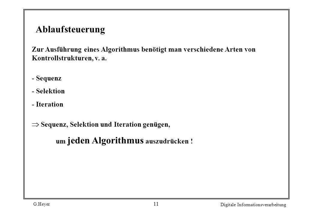 Ablaufsteuerung Zur Ausführung eines Algorithmus benötigt man verschiedene Arten von Kontrollstrukturen, v. a.