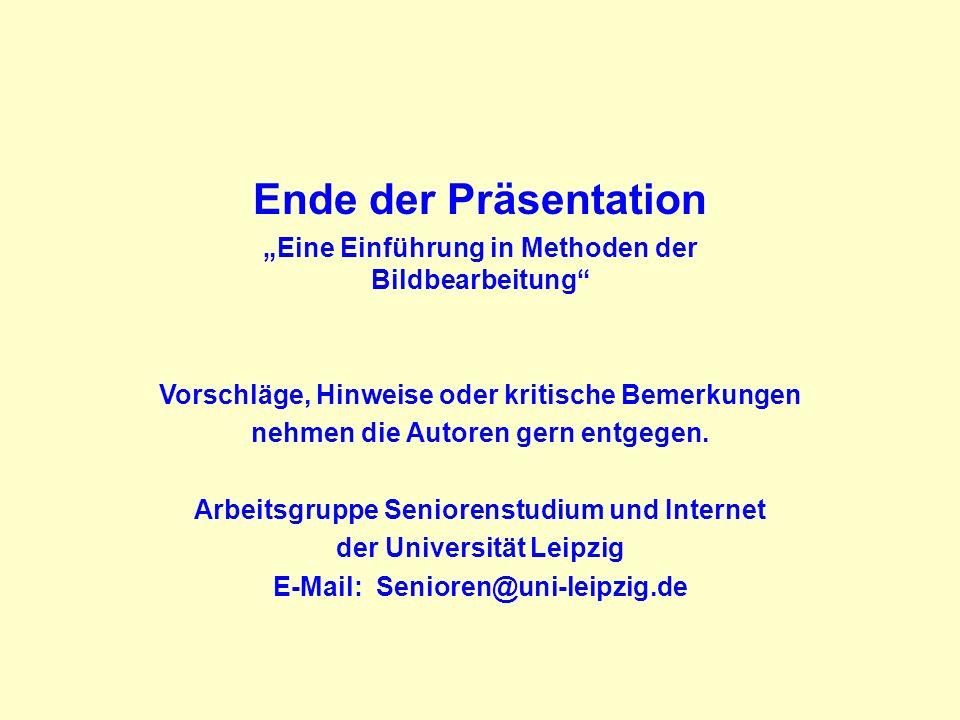 """Ende der Präsentation """"Eine Einführung in Methoden der Bildbearbeitung Vorschläge, Hinweise oder kritische Bemerkungen."""