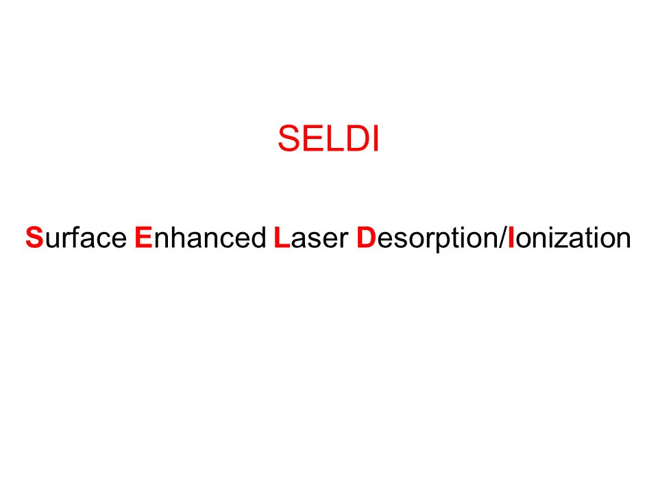 SELDI Surface Enhanced Laser Desorption/Ionization