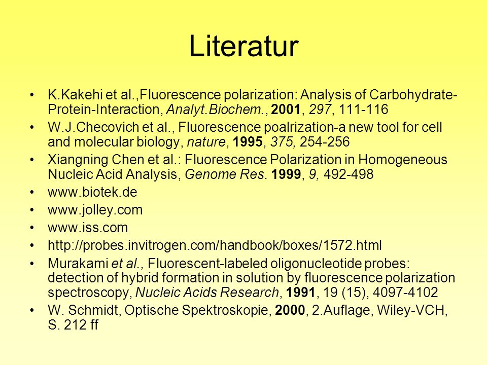 Literatur K.Kakehi et al.,Fluorescence polarization: Analysis of Carbohydrate-Protein-Interaction, Analyt.Biochem., 2001, 297, 111-116.