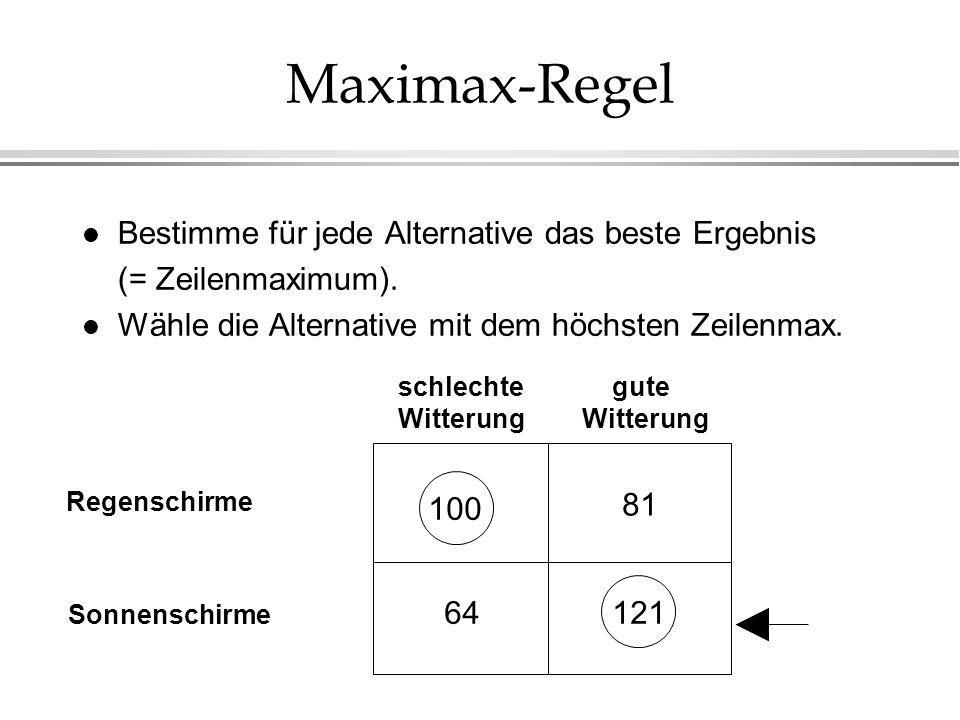 Maximax-Regel Bestimme für jede Alternative das beste Ergebnis