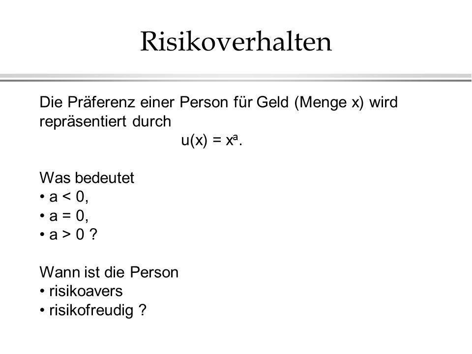 Risikoverhalten Die Präferenz einer Person für Geld (Menge x) wird repräsentiert durch. u(x) = xa.