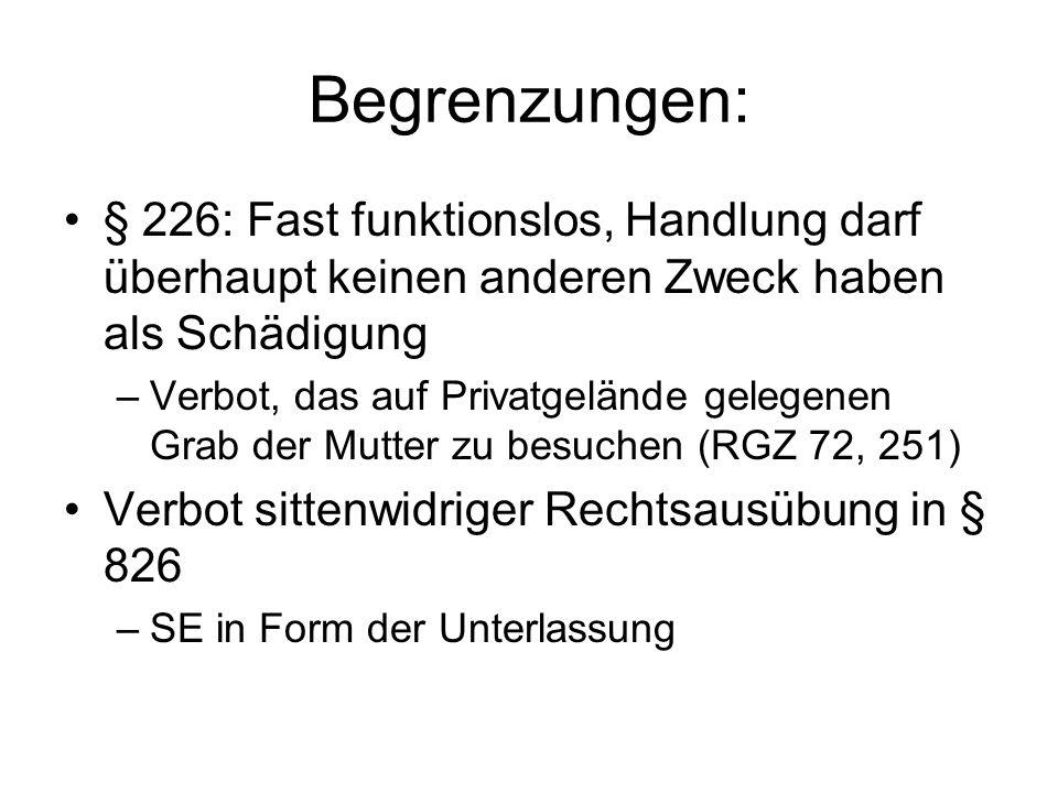 Begrenzungen: § 226: Fast funktionslos, Handlung darf überhaupt keinen anderen Zweck haben als Schädigung.