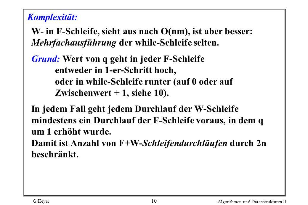 Komplexität: W- in F-Schleife, sieht aus nach O(nm), ist aber besser: Mehrfachausführung der while-Schleife selten.
