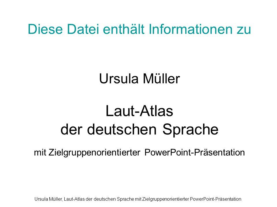 Diese Datei enthält Informationen zu Ursula Müller Laut-Atlas der deutschen Sprache mit Zielgruppenorientierter PowerPoint-Präsentation