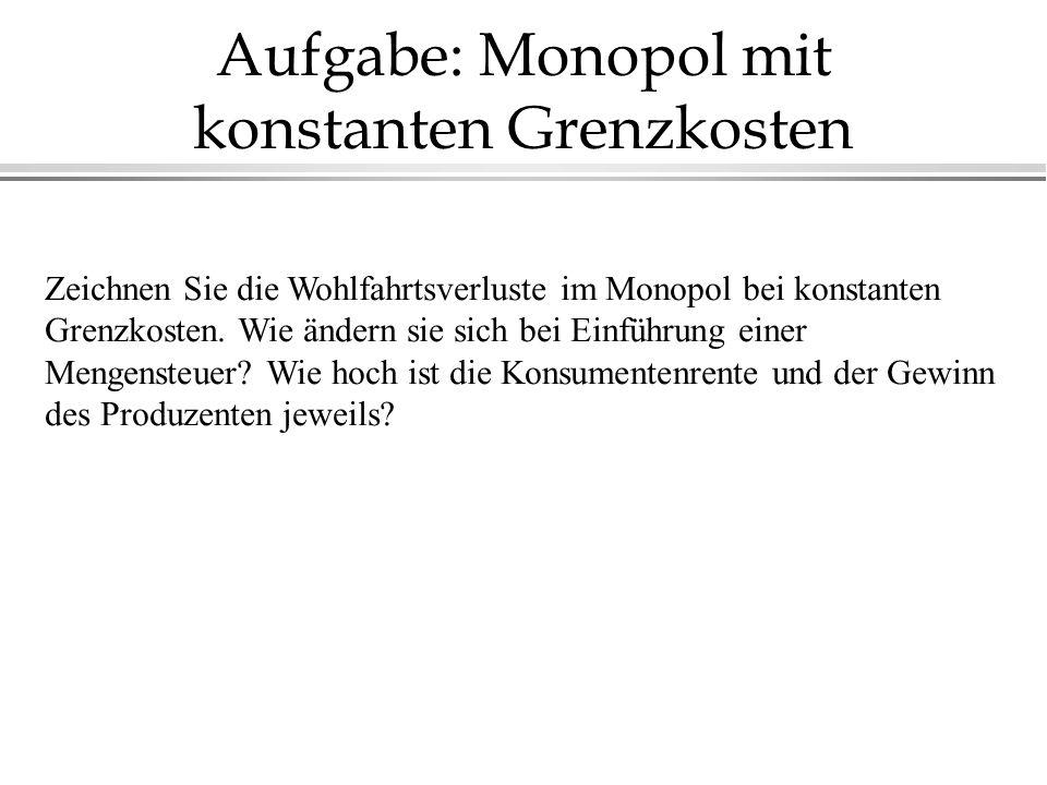 Aufgabe: Monopol mit konstanten Grenzkosten