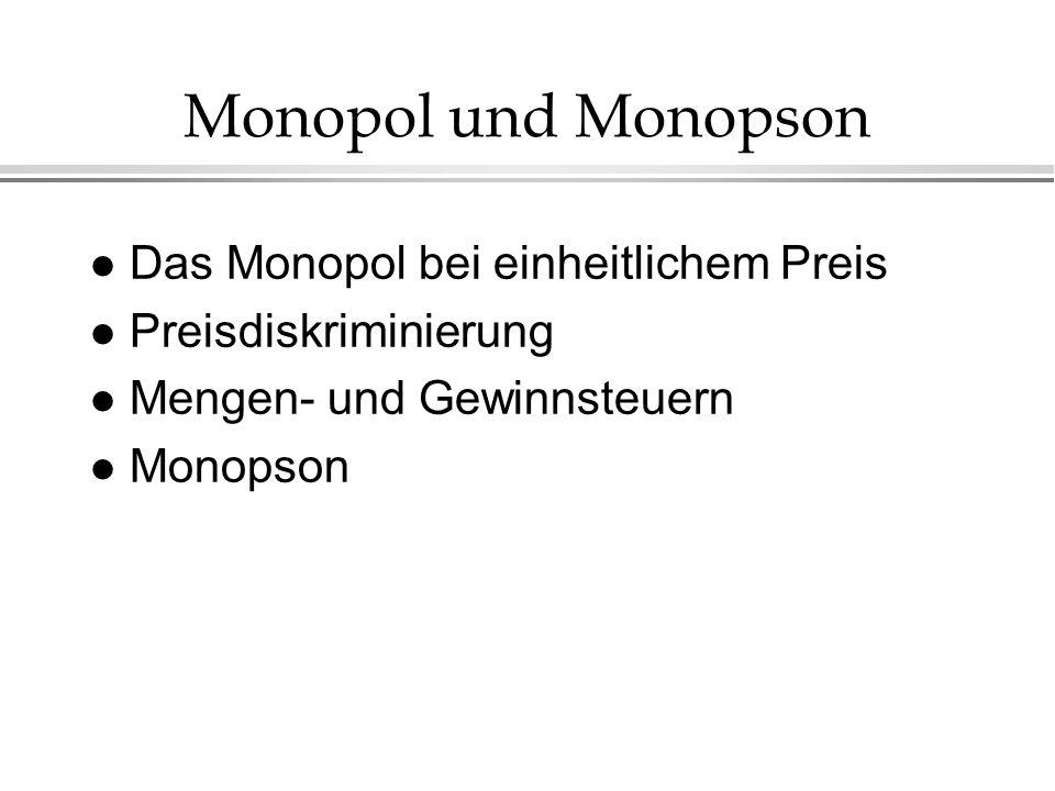 Monopol und Monopson Das Monopol bei einheitlichem Preis