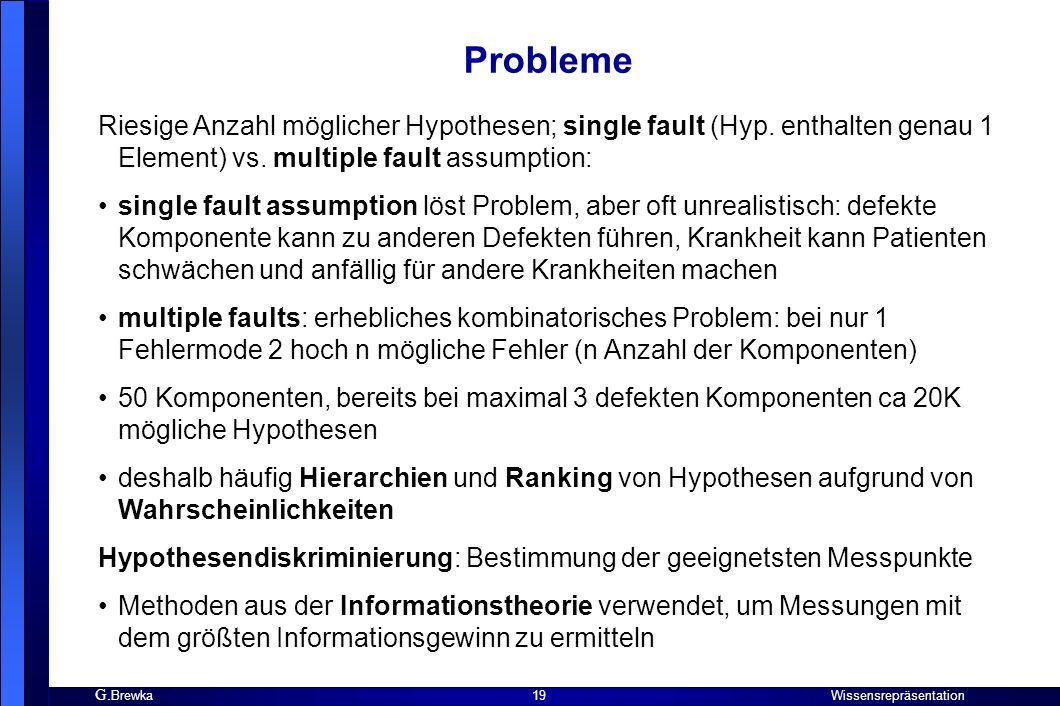 Probleme Riesige Anzahl möglicher Hypothesen; single fault (Hyp. enthalten genau 1 Element) vs. multiple fault assumption: