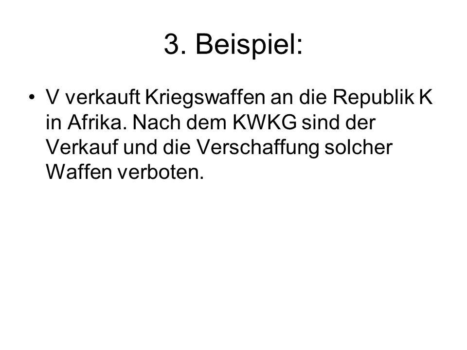 3. Beispiel: V verkauft Kriegswaffen an die Republik K in Afrika.