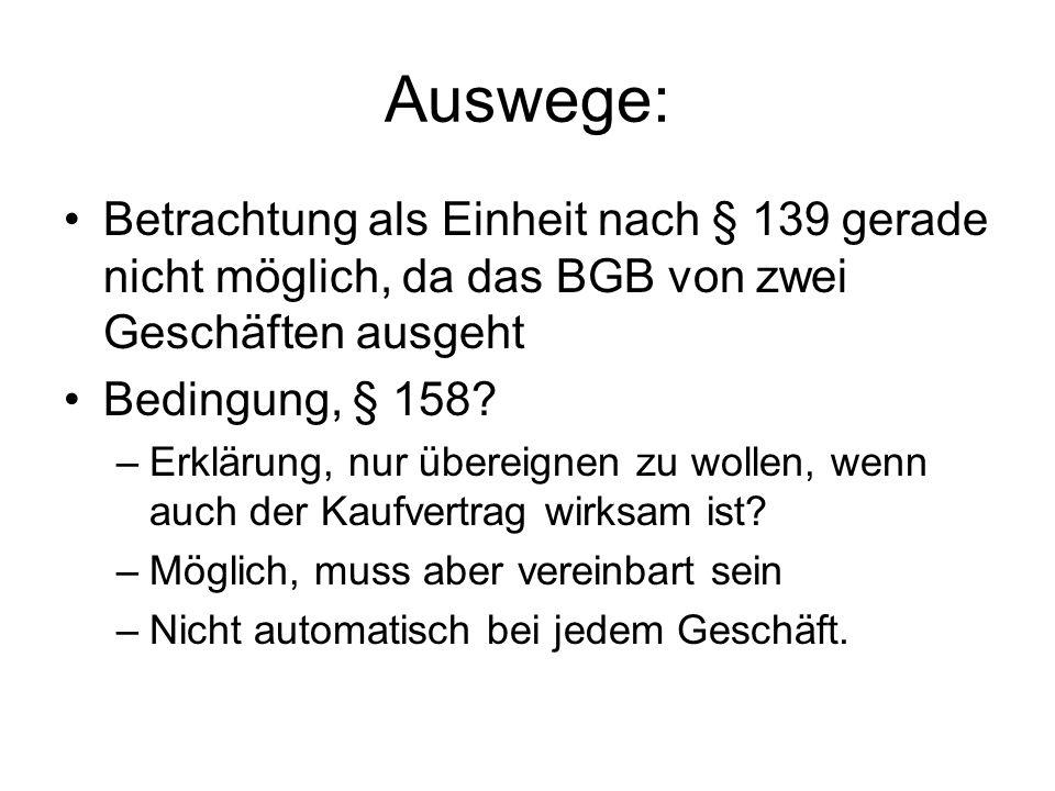 Auswege: Betrachtung als Einheit nach § 139 gerade nicht möglich, da das BGB von zwei Geschäften ausgeht.