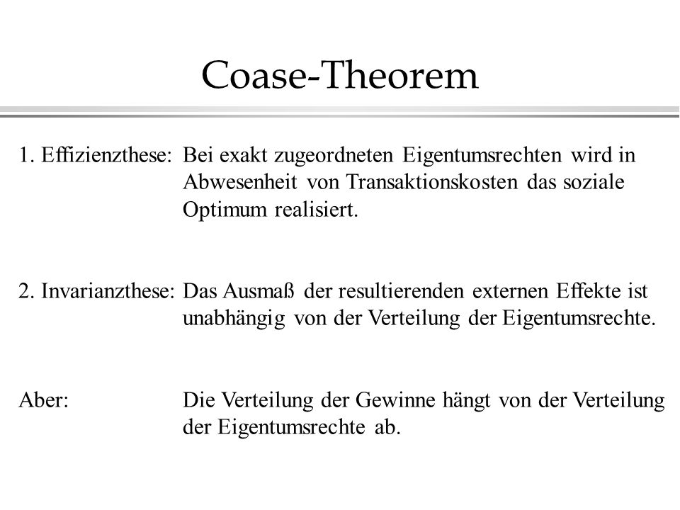 Coase-Theorem 1. Effizienzthese: 2. Invarianzthese: Aber: