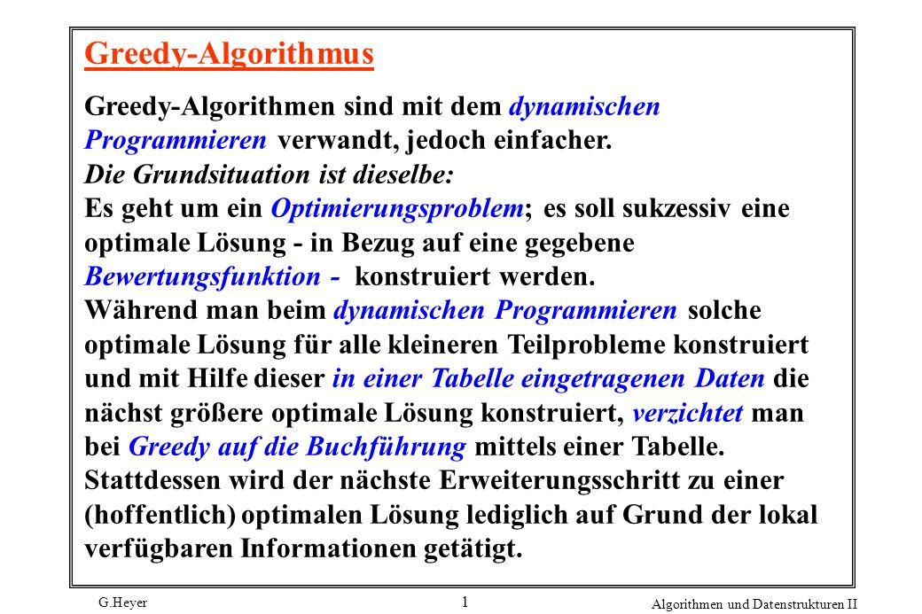 Greedy-Algorithmus Greedy-Algorithmen sind mit dem dynamischen Programmieren verwandt, jedoch einfacher.