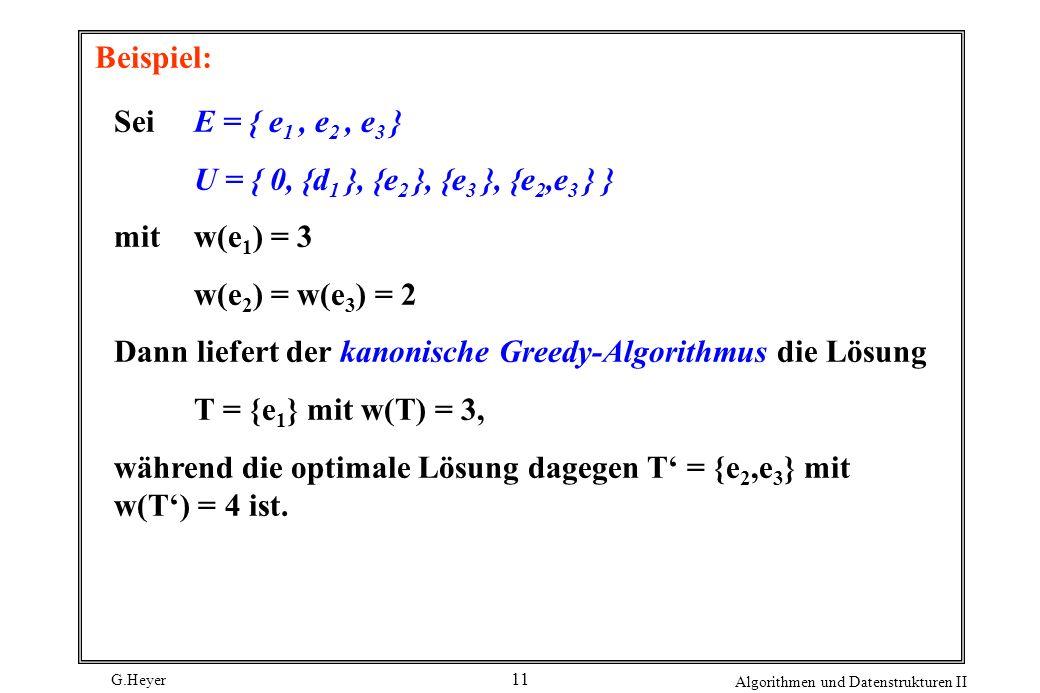 Beispiel: Sei E = { e1 , e2 , e3 } U = { 0, {d1 }, {e2 }, {e3 }, {e2,e3 } } mit w(e1) = 3. w(e2) = w(e3) = 2.