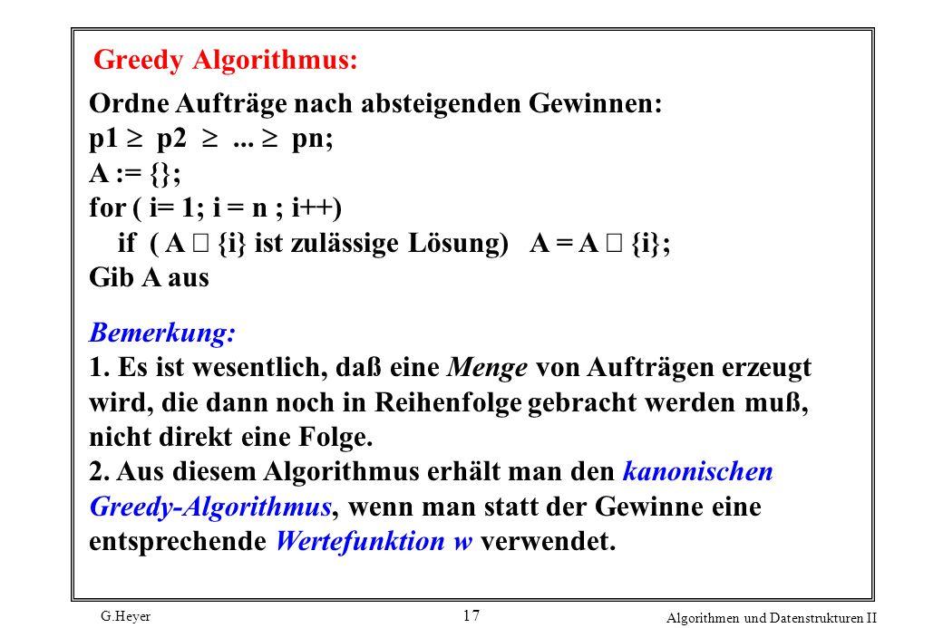Greedy Algorithmus: Ordne Aufträge nach absteigenden Gewinnen: p1  p2  ...  pn; A := {}; for ( i= 1; i = n ; i++)