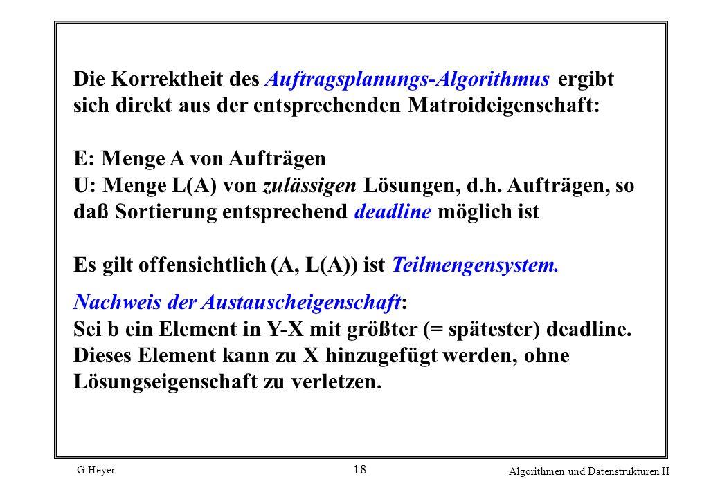 Die Korrektheit des Auftragsplanungs-Algorithmus ergibt sich direkt aus der entsprechenden Matroideigenschaft: