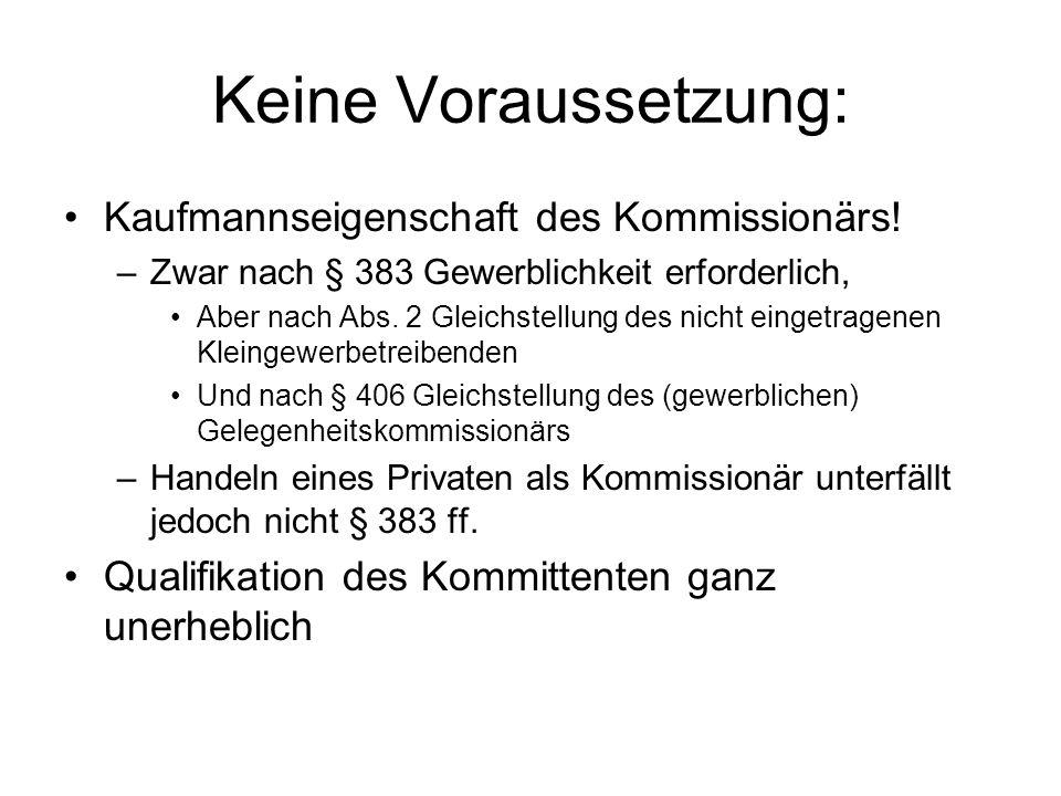 Keine Voraussetzung: Kaufmannseigenschaft des Kommissionärs!