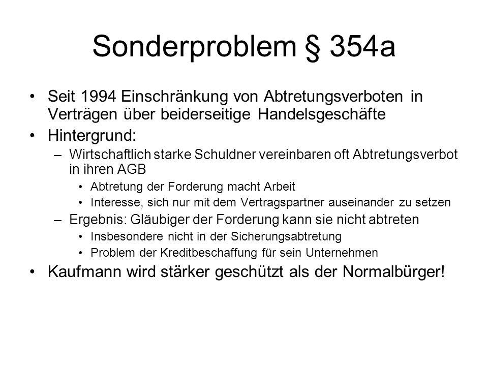 Sonderproblem § 354aSeit 1994 Einschränkung von Abtretungsverboten in Verträgen über beiderseitige Handelsgeschäfte.